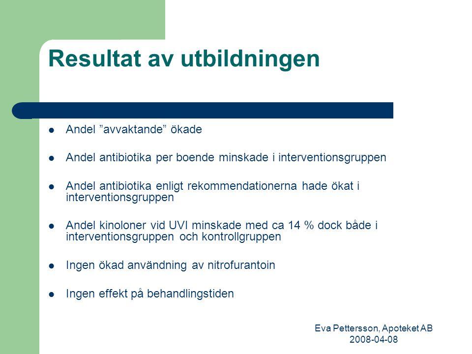 """Eva Pettersson, Apoteket AB 2008-04-08 Resultat av utbildningen Andel """"avvaktande"""" ökade Andel antibiotika per boende minskade i interventionsgruppen"""