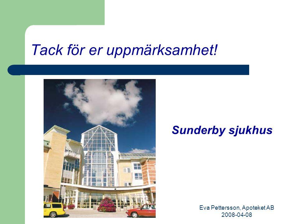 Eva Pettersson, Apoteket AB 2008-04-08 Tack för er uppmärksamhet! Sunderby sjukhus