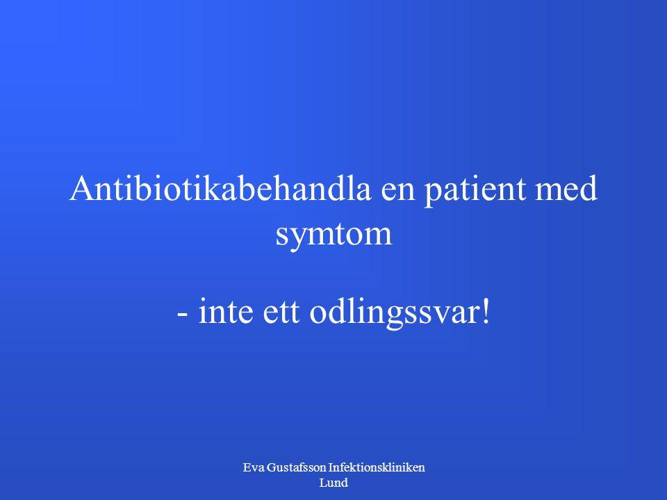 Eva Gustafsson Infektionskliniken Lund Antibiotikabehandla en patient med symtom - inte ett odlingssvar!