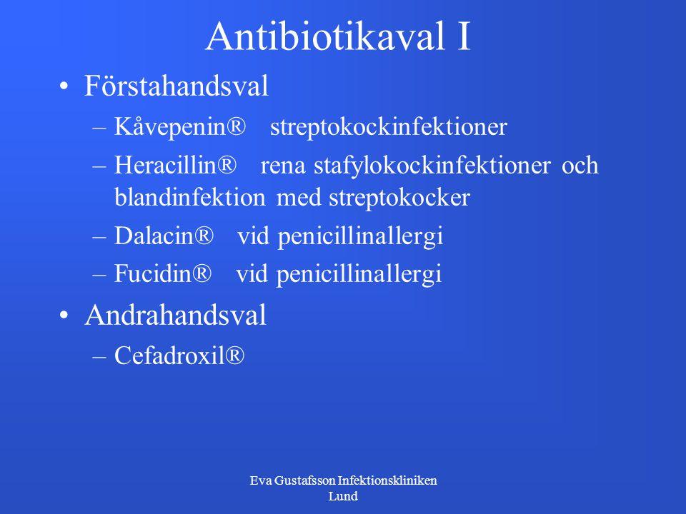 Eva Gustafsson Infektionskliniken Lund Antibiotikaval I Förstahandsval –Kåvepenin® streptokockinfektioner –Heracillin® rena stafylokockinfektioner och