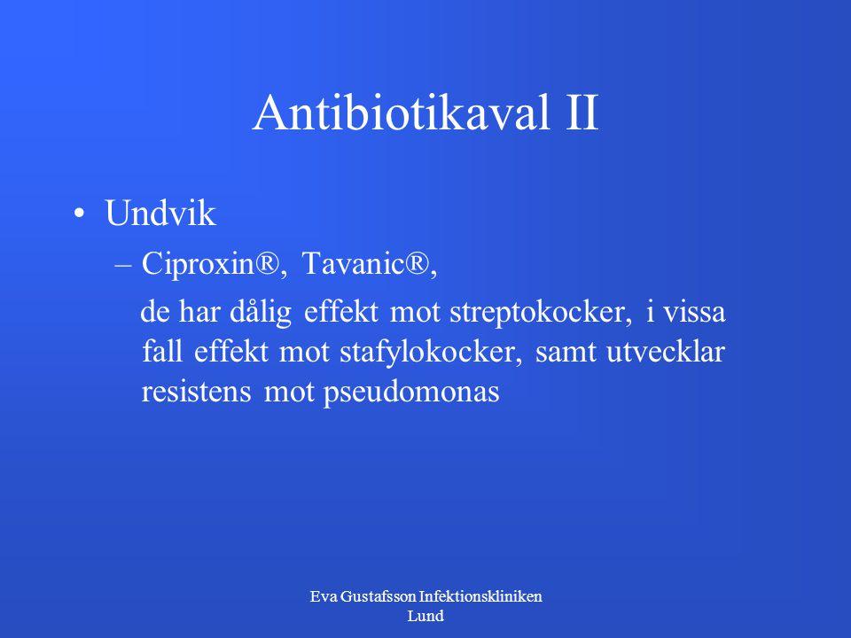 Eva Gustafsson Infektionskliniken Lund Antibiotikaval II Undvik –Ciproxin®, Tavanic®, de har dålig effekt mot streptokocker, i vissa fall effekt mot s