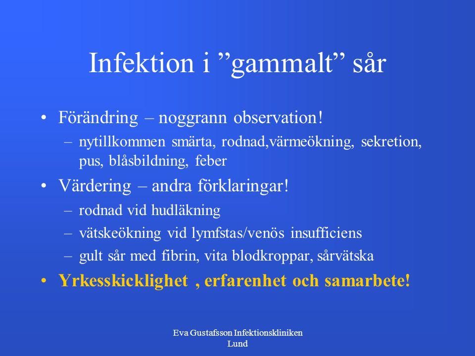 """Eva Gustafsson Infektionskliniken Lund Infektion i """"gammalt"""" sår Förändring – noggrann observation! –nytillkommen smärta, rodnad,värmeökning, sekretio"""