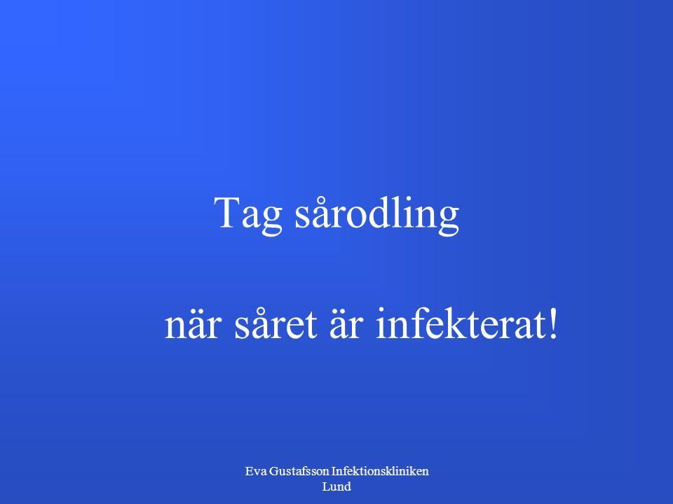 Eva Gustafsson Infektionskliniken Lund Tag sårodling när såret är infekterat!