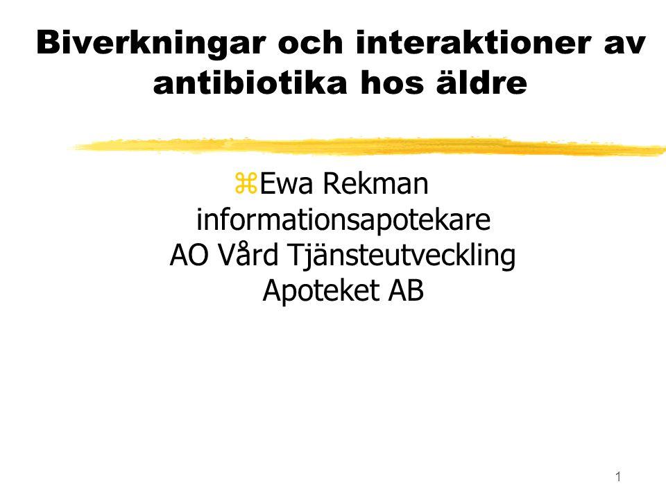 1 Biverkningar och interaktioner av antibiotika hos äldre zEwa Rekman informationsapotekare AO Vård Tjänsteutveckling Apoteket AB