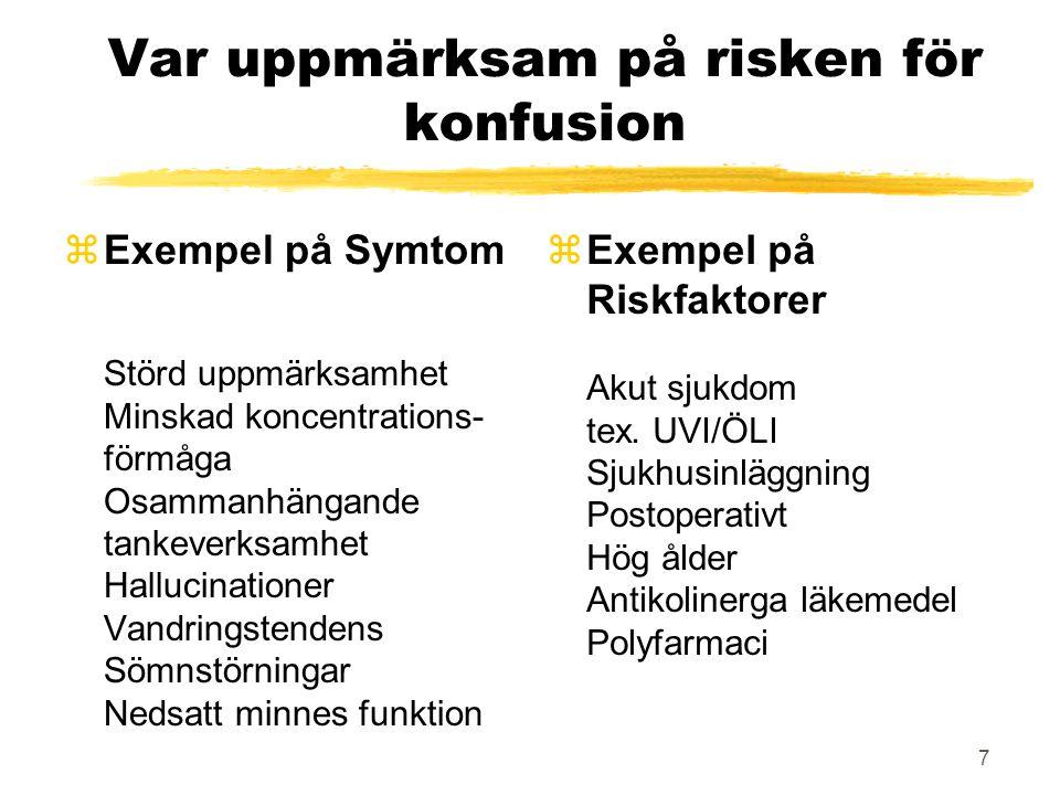 7 Var uppmärksam på risken för konfusion zExempel på Symtom Störd uppmärksamhet Minskad koncentrations- förmåga Osammanhängande tankeverksamhet Halluc