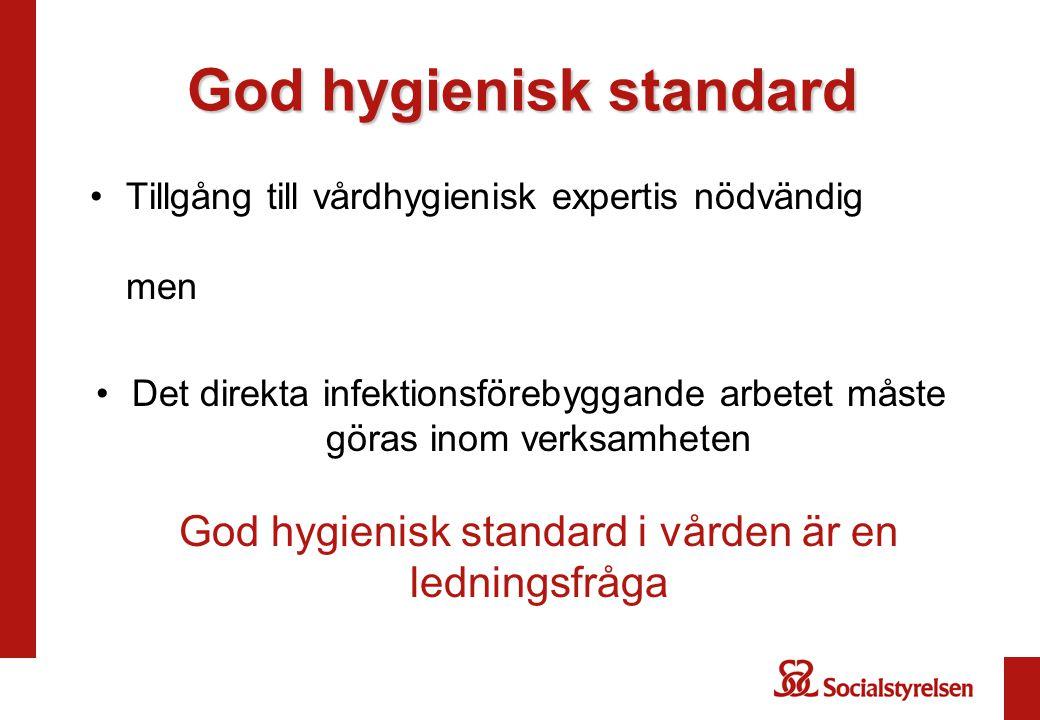 God hygienisk standard Tillgång till vårdhygienisk expertis nödvändig men Det direkta infektionsförebyggande arbetet måste göras inom verksamheten God hygienisk standard i vården är en ledningsfråga