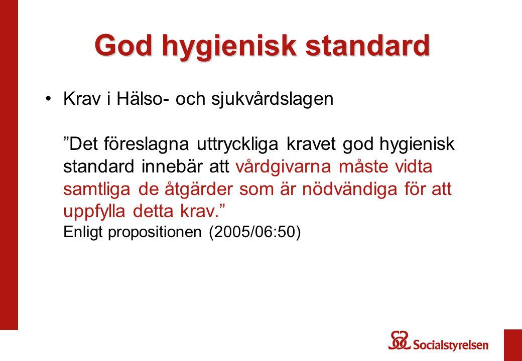 God hygienisk standard Krav i Hälso- och sjukvårdslagen Det föreslagna uttryckliga kravet god hygienisk standard innebär att vårdgivarna måste vidta samtliga de åtgärder som är nödvändiga för att uppfylla detta krav. Enligt propositionen (2005/06:50)