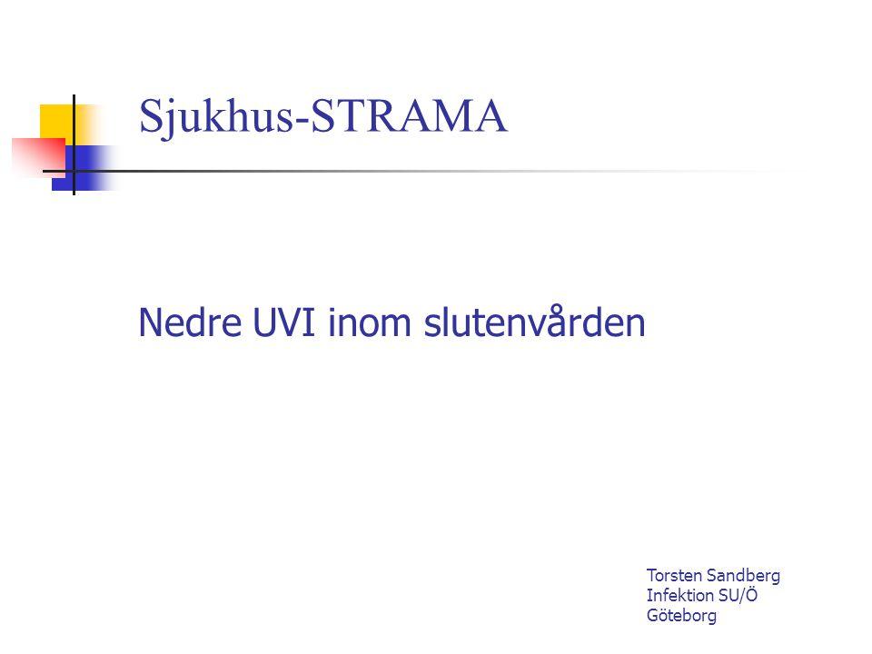 Nedre UVI inom slutenvården Torsten Sandberg Infektion SU/Ö Göteborg Sjukhus-STRAMA