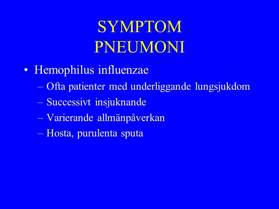 SYMPTOM PNEUMONI Hemophilus influenzae –Ofta patienter med underliggande lungsjukdom –Successivt insjuknande –Varierande allmänpåverkan –Hosta, purule