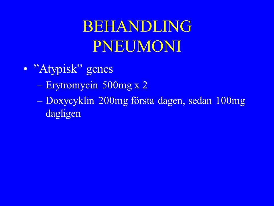 """BEHANDLING PNEUMONI """"Atypisk"""" genes –Erytromycin 500mg x 2 –Doxycyklin 200mg första dagen, sedan 100mg dagligen"""
