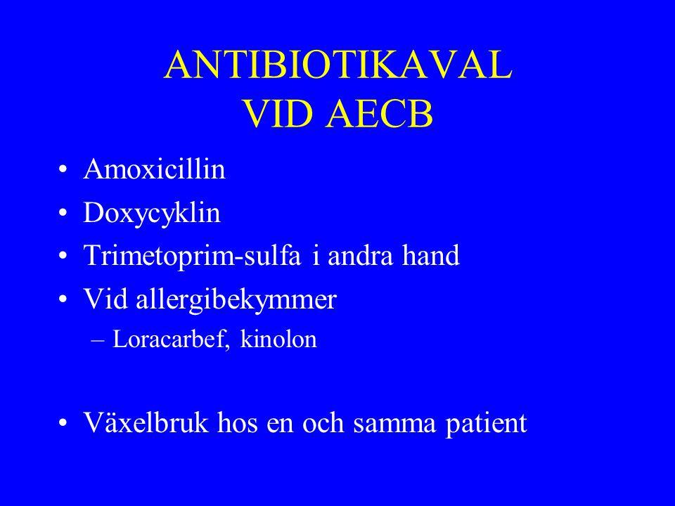 ANTIBIOTIKAVAL VID AECB Amoxicillin Doxycyklin Trimetoprim-sulfa i andra hand Vid allergibekymmer –Loracarbef, kinolon Växelbruk hos en och samma pati