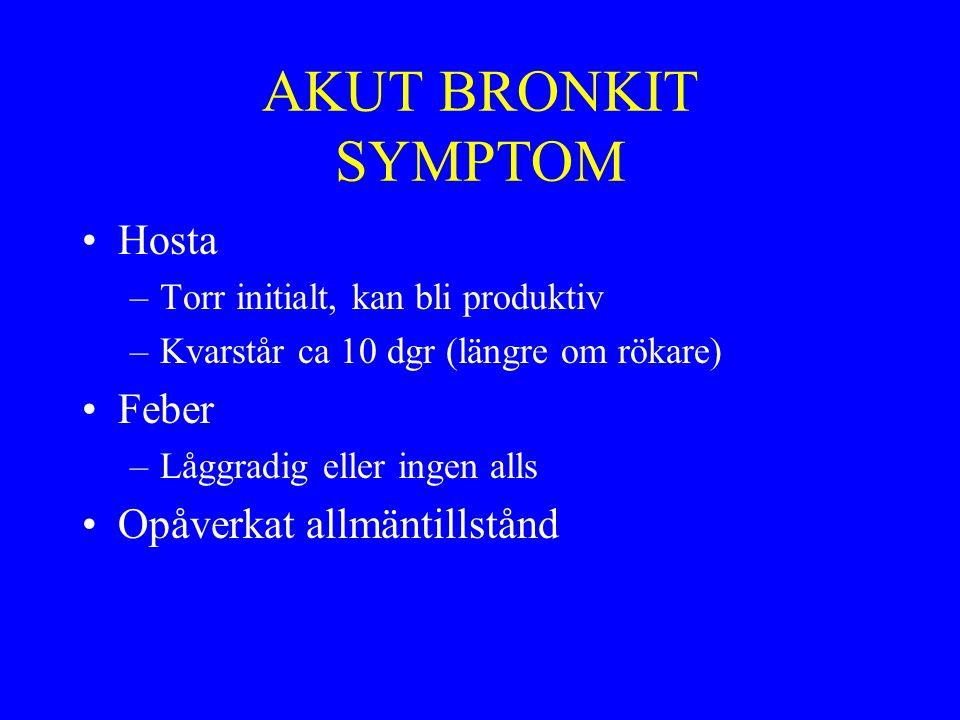 AKUT BRONKIT SYMPTOM Hosta –Torr initialt, kan bli produktiv –Kvarstår ca 10 dgr (längre om rökare) Feber –Låggradig eller ingen alls Opåverkat allmän