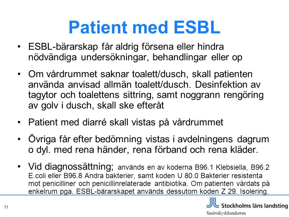 Smittskyddsenheten 11 Patient med ESBL ESBL-bärarskap får aldrig försena eller hindra nödvändiga undersökningar, behandlingar eller op Om vårdrummet s