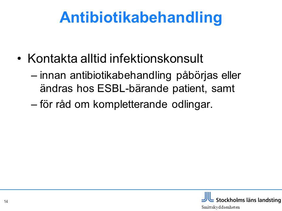 Smittskyddsenheten 14 Antibiotikabehandling Kontakta alltid infektionskonsult –innan antibiotikabehandling påbörjas eller ändras hos ESBL-bärande pati
