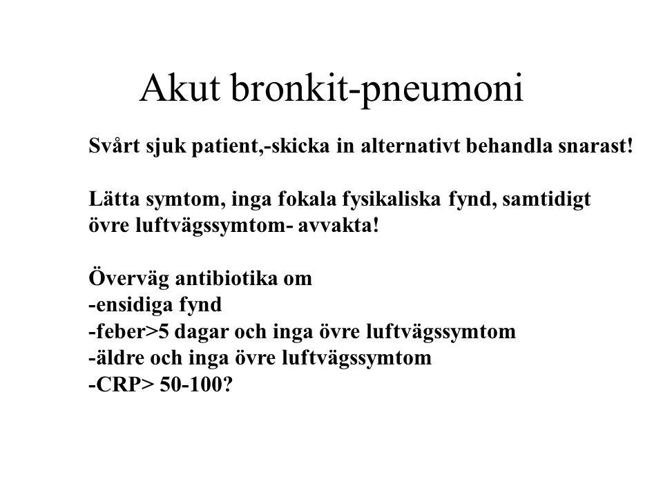 Akut bronkit-pneumoni Svårt sjuk patient,-skicka in alternativt behandla snarast! Lätta symtom, inga fokala fysikaliska fynd, samtidigt övre luftvägss