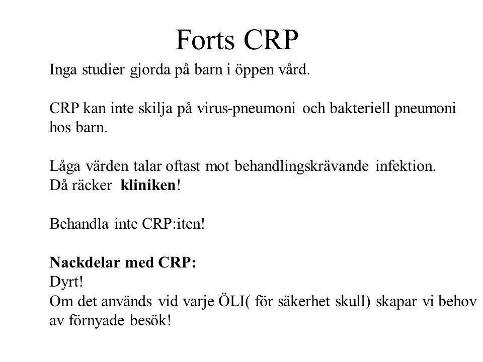 Förslag till användning av CRP Kan användas vid nedre luftvägsinfektioner för att skilja bronkit-pneumoni Trolig bakteriell genes med CRP >100 vid NLI >2dygn >50 >5-6 dygn >25 >8-9 dygn Tag ej rutinmässigt CRP vid banala ÖLI tonsilliter, akuta otiter, sinuiter.