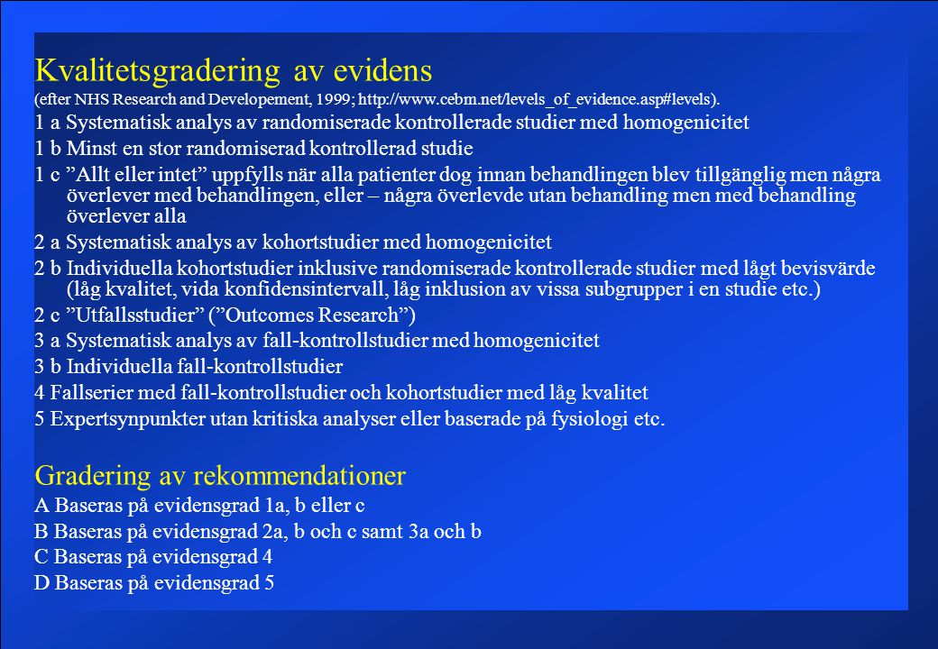 Kvalitetsgradering av evidens (efter NHS Research and Developement, 1999; http://www.cebm.net/levels_of_evidence.asp#levels). 1 a Systematisk analys a