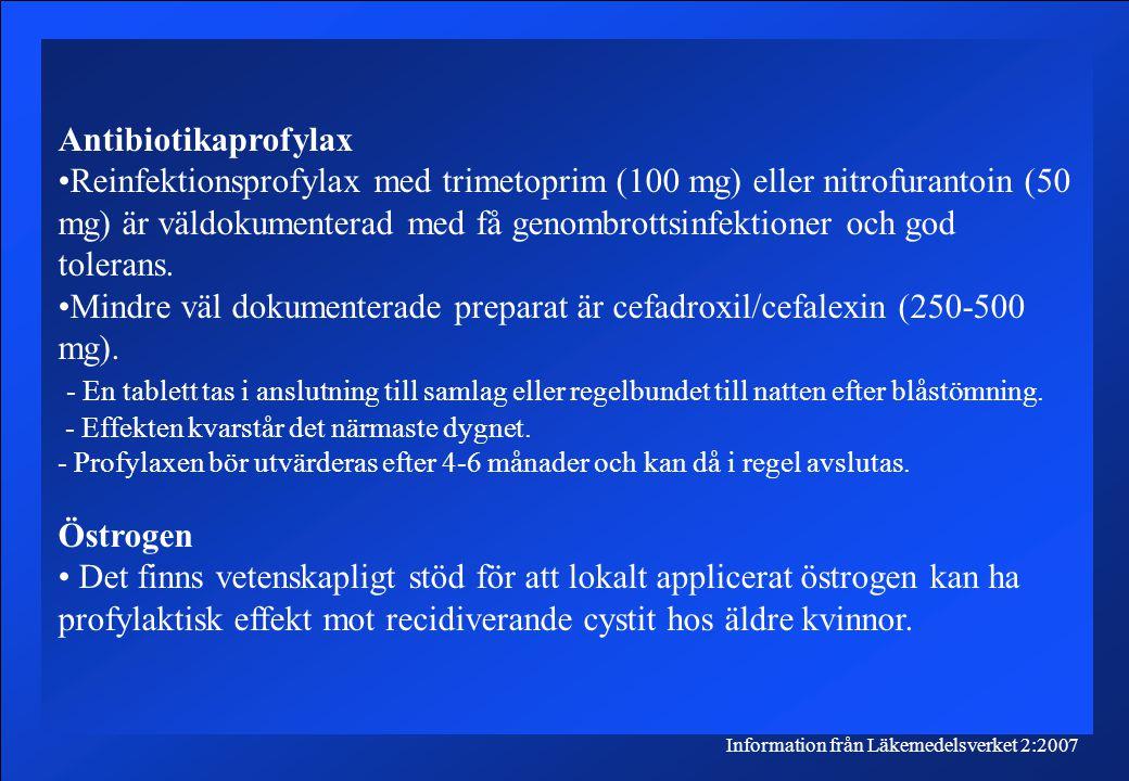 Information från Läkemedelsverket 2:2007 Antibiotikaprofylax Reinfektionsprofylax med trimetoprim (100 mg) eller nitrofurantoin (50 mg) är väldokumenterad med få genombrottsinfektioner och god tolerans.