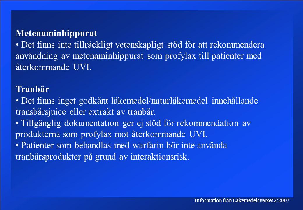 Information från Läkemedelsverket 2:2007 Metenaminhippurat Det finns inte tillräckligt vetenskapligt stöd för att rekommendera användning av metenaminhippurat som profylax till patienter med återkommande UVI.