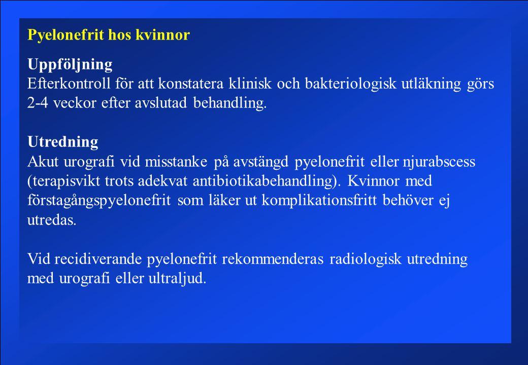 Pyelonefrit hos kvinnor Uppföljning Efterkontroll för att konstatera klinisk och bakteriologisk utläkning görs 2-4 veckor efter avslutad behandling.