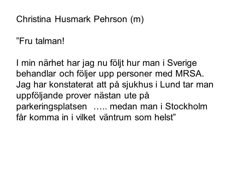 """Christina Husmark Pehrson (m) """"Fru talman! I min närhet har jag nu följt hur man i Sverige behandlar och följer upp personer med MRSA. Jag har konstat"""