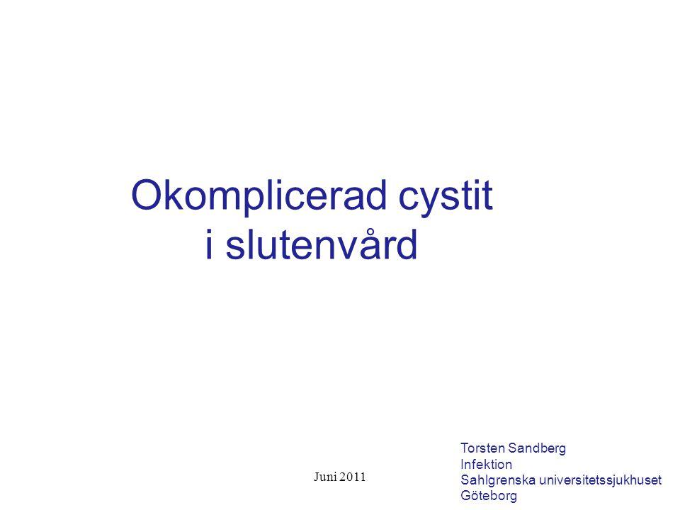 Okomplicerad cystit i slutenvård Torsten Sandberg Infektion Sahlgrenska universitetssjukhuset Göteborg Juni 2011