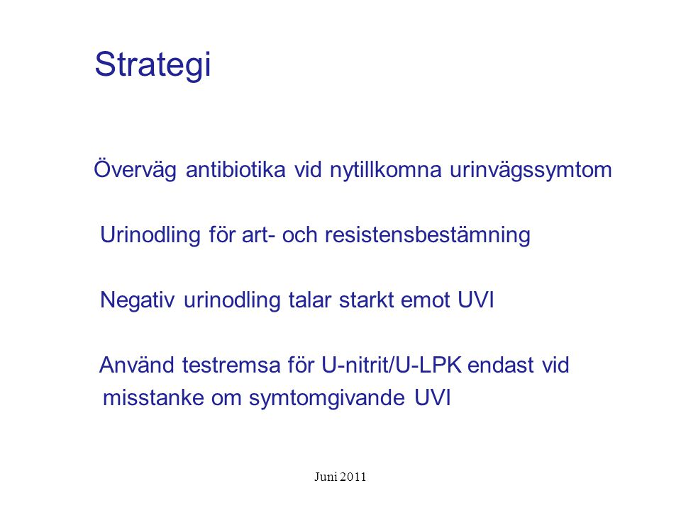 Strategi Överväg antibiotika vid nytillkomna urinvägssymtom Urinodling för art- och resistensbestämning Negativ urinodling talar starkt emot UVI Använ