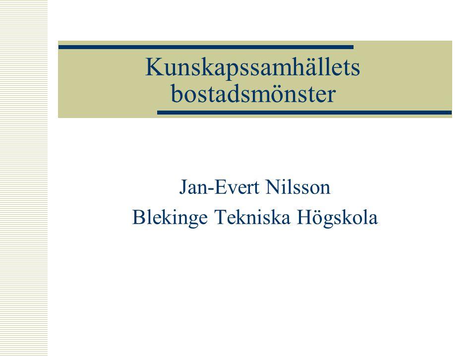 Kunskapssamhällets bostadsmönster Jan-Evert Nilsson Blekinge Tekniska Högskola