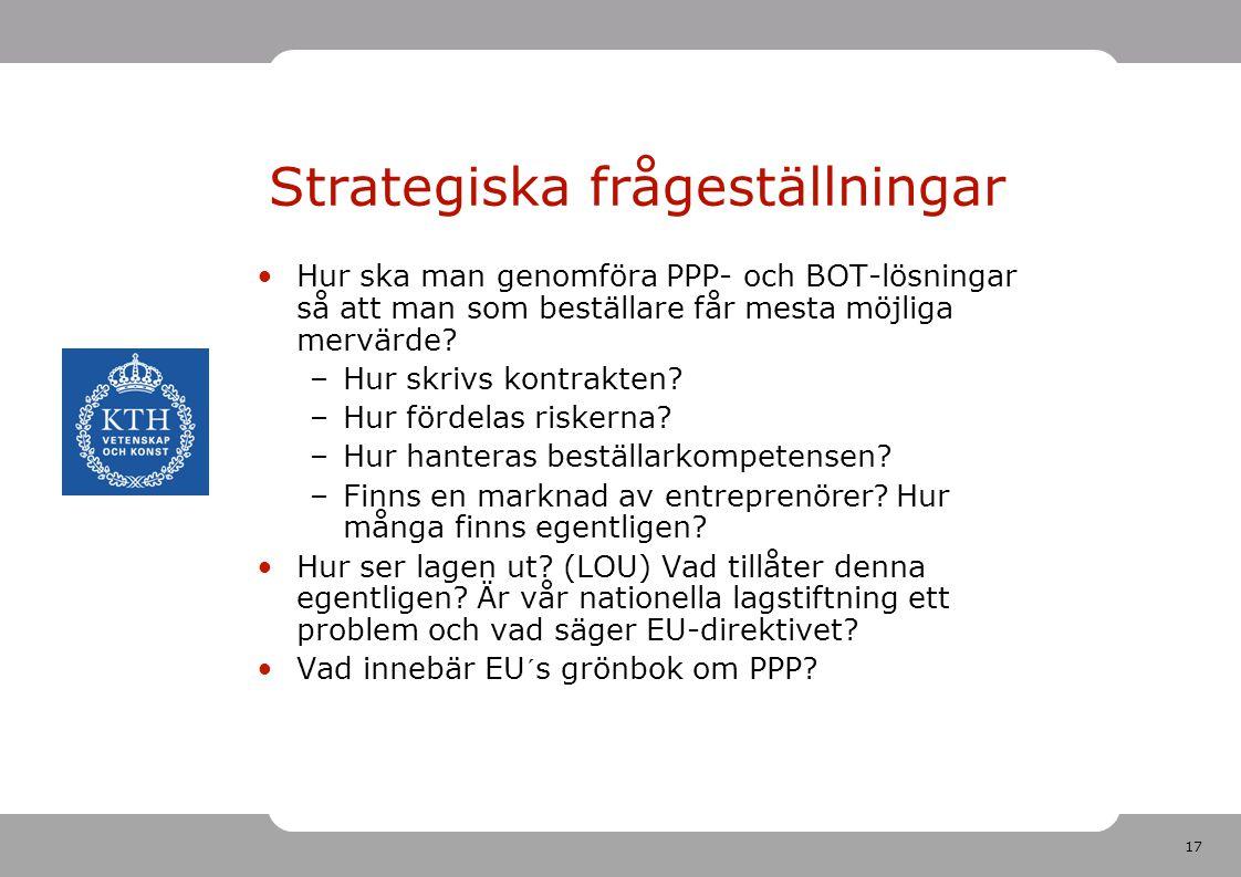 17 Strategiska frågeställningar Hur ska man genomföra PPP- och BOT-lösningar så att man som beställare får mesta möjliga mervärde.