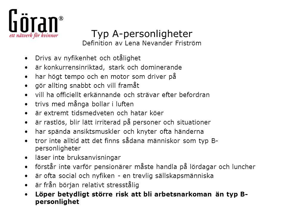 Typ A-personligheter Definition av Lena Nevander Friström Drivs av nyfikenhet och otålighet är konkurrensinriktad, stark och dominerande har högt temp