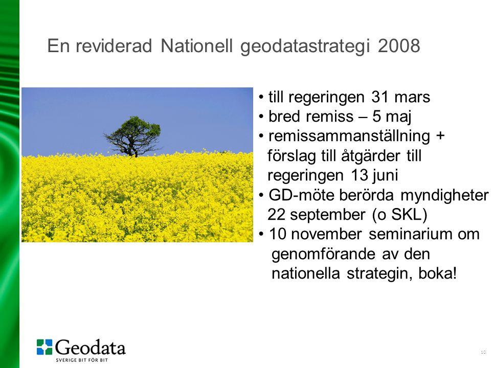 10 En reviderad Nationell geodatastrategi 2008 till regeringen 31 mars bred remiss – 5 maj remissammanställning + förslag till åtgärder till regeringe