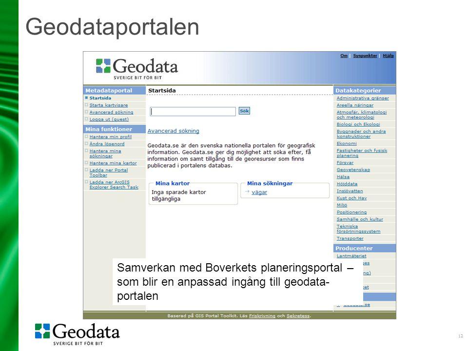 12 Geodataportalen Samverkan med Boverkets planeringsportal – som blir en anpassad ingång till geodata- portalen