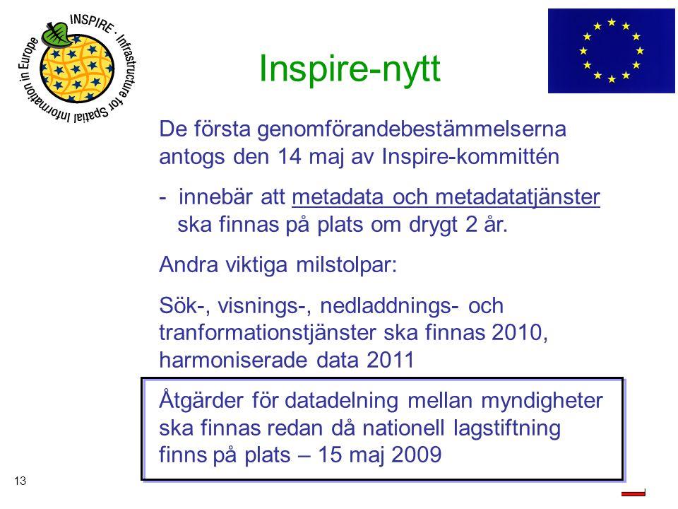 13 Inspire-nytt De första genomförandebestämmelserna antogs den 14 maj av Inspire-kommittén - innebär att metadata och metadatatjänster ska finnas på
