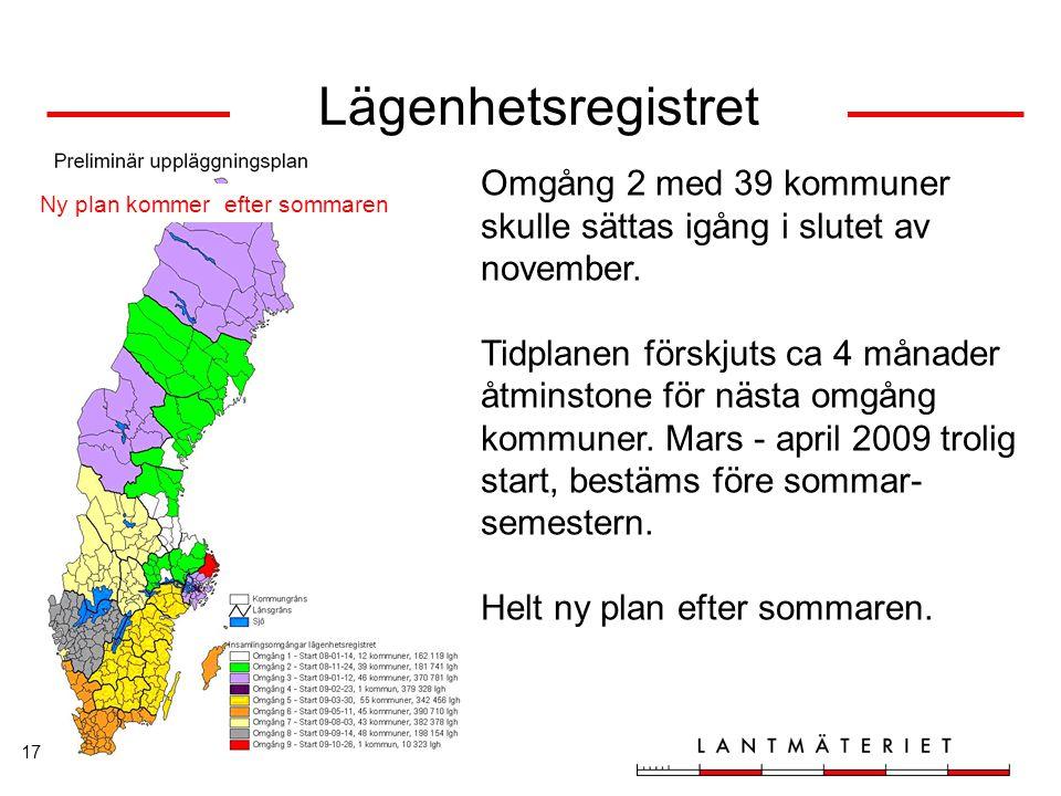 17 Lägenhetsregistret Omgång 2 med 39 kommuner skulle sättas igång i slutet av november. Tidplanen förskjuts ca 4 månader åtminstone för nästa omgång
