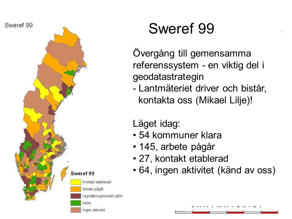 19 Sweref 99 Övergång till gemensamma referenssystem - en viktig del i geodatastrategin - Lantmäteriet driver och bistår, kontakta oss (Mikael Lilje)!