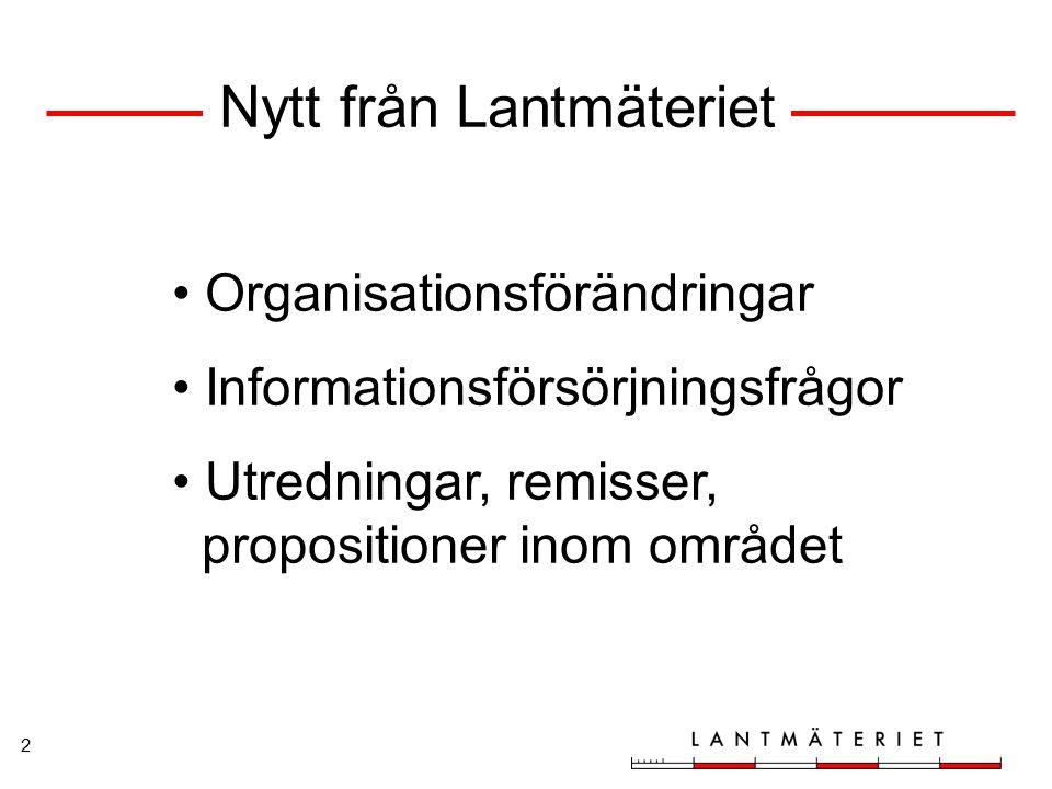 2 Nytt från Lantmäteriet Organisationsförändringar Informationsförsörjningsfrågor Utredningar, remisser, propositioner inom området