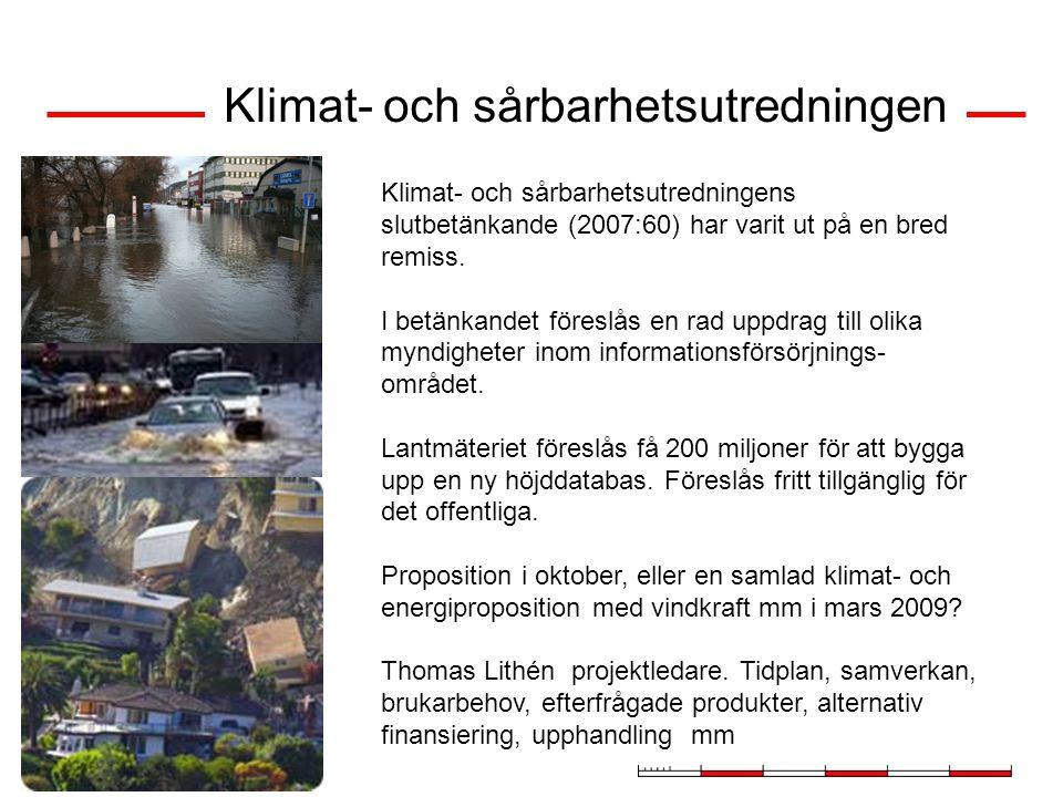 25 Klimat- och sårbarhetsutredningen Klimat- och sårbarhetsutredningens slutbetänkande (2007:60) har varit ut på en bred remiss. I betänkandet föreslå