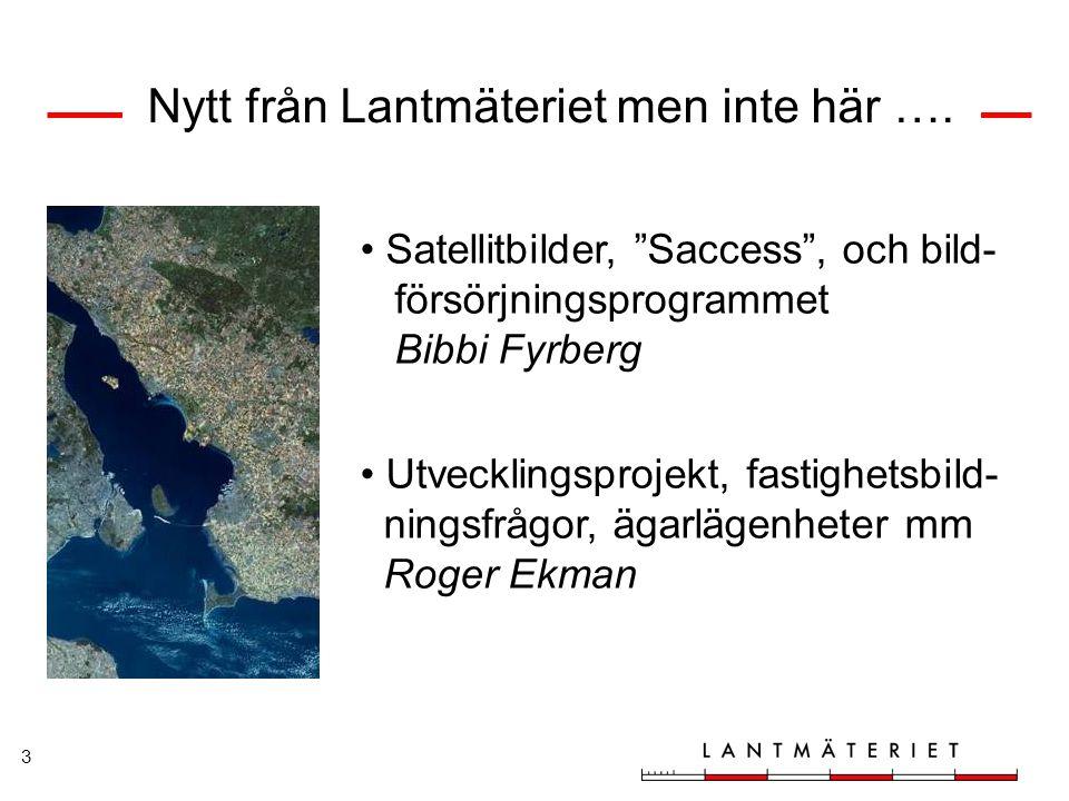 """3 Nytt från Lantmäteriet men inte här …. Satellitbilder, """"Saccess"""", och bild- försörjningsprogrammet Bibbi Fyrberg Utvecklingsprojekt, fastighetsbild-"""