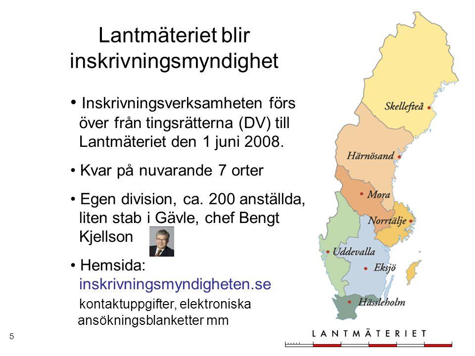 5 Lantmäteriet blir inskrivningsmyndighet Inskrivningsverksamheten förs över från tingsrätterna (DV) till Lantmäteriet den 1 juni 2008. Kvar på nuvara