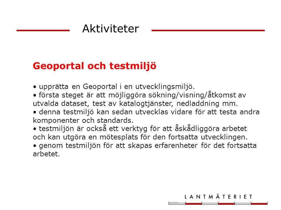 Aktiviteter Geoportal och testmiljö upprätta en Geoportal i en utvecklingsmiljö. första steget är att möjliggöra sökning/visning/åtkomst av utvalda da