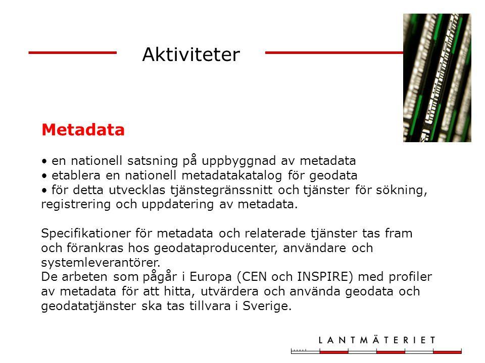 Aktiviteter Metadata en nationell satsning på uppbyggnad av metadata etablera en nationell metadatakatalog för geodata för detta utvecklas tjänstegrän