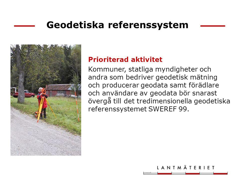 Geodetiska referenssystem Prioriterad aktivitet Kommuner, statliga myndigheter och andra som bedriver geodetisk mätning och producerar geodata samt fö
