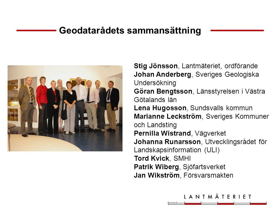 Geodatarådets sammansättning Stig Jönsson, Lantmäteriet, ordförande Johan Anderberg, Sveriges Geologiska Undersökning Göran Bengtsson, Länsstyrelsen i