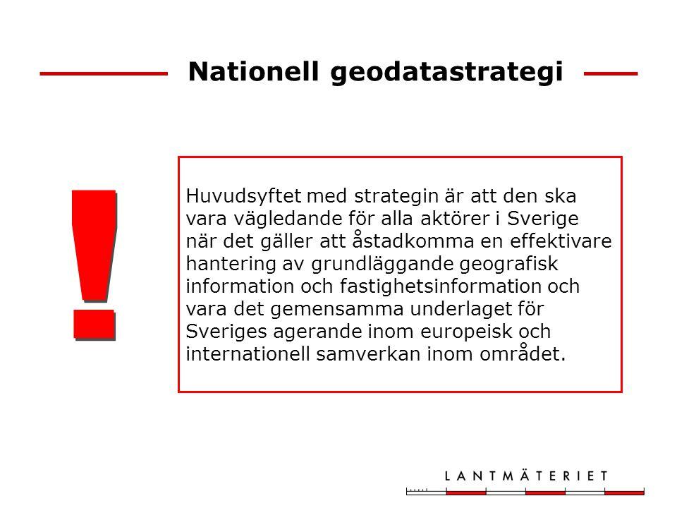 Nationell geodatastrategi Huvudsyftet med strategin är att den ska vara vägledande för alla aktörer i Sverige när det gäller att åstadkomma en effekti