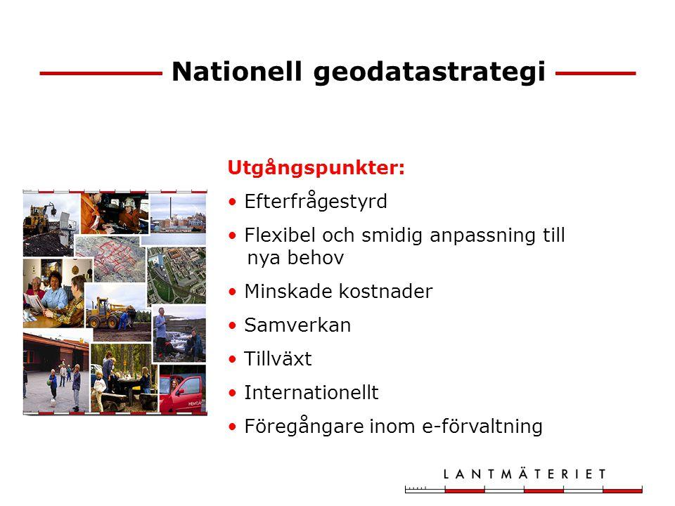 Nationell geodatastrategi Utgångspunkter: Efterfrågestyrd Flexibel och smidig anpassning till nya behov Minskade kostnader Samverkan Tillväxt Internat
