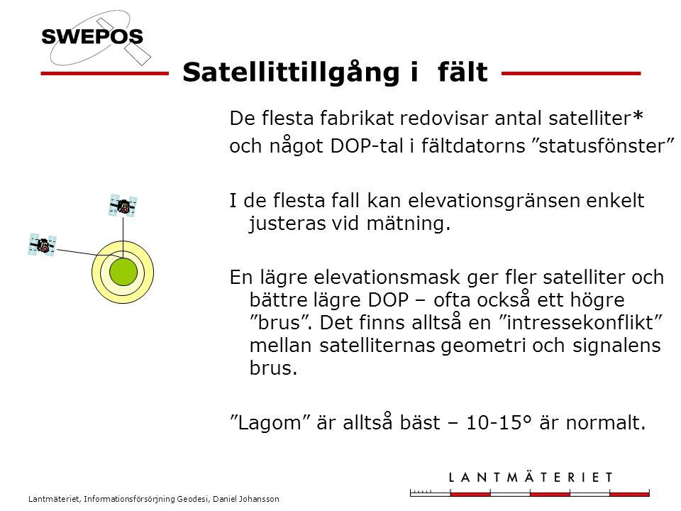 Lantmäteriet, Informationsförsörjning Geodesi, Daniel Johansson De flesta fabrikat redovisar antal satelliter* och något DOP-tal i fältdatorns statusfönster I de flesta fall kan elevationsgränsen enkelt justeras vid mätning.
