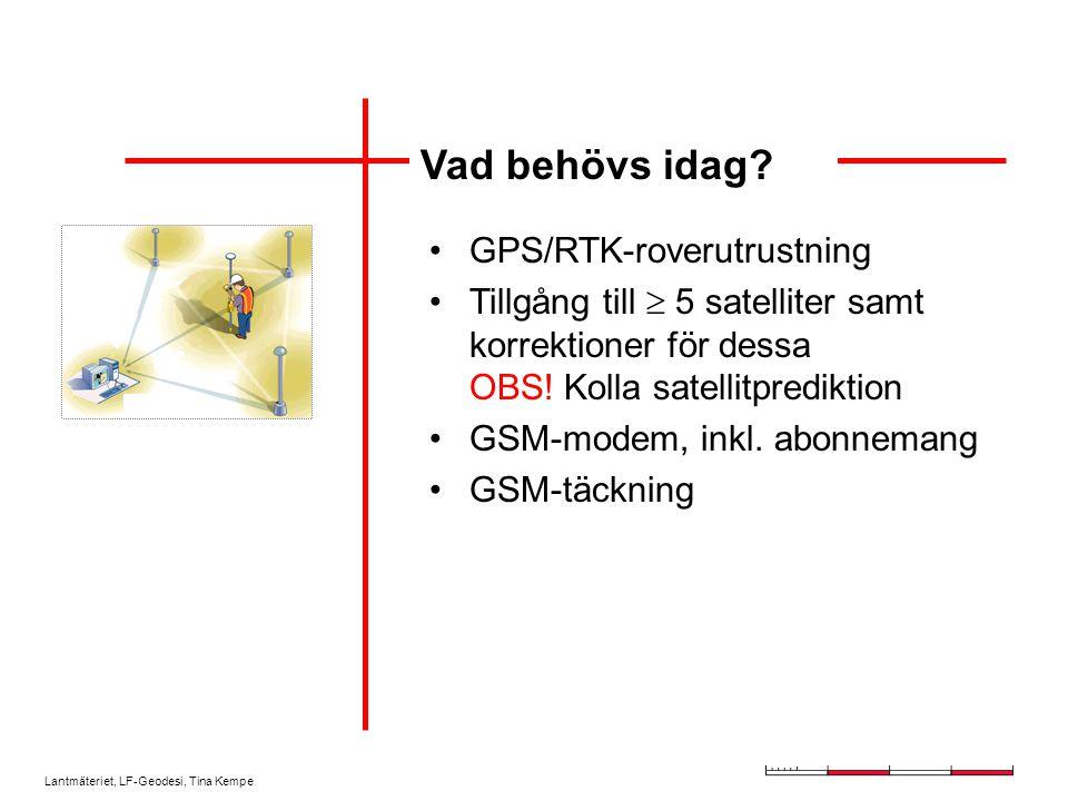 Lantmäteriet, LF-Geodesi, Tina Kempe Vad behövs idag? GPS/RTK-roverutrustning Tillgång till  5 satelliter samt korrektioner för dessa OBS! Kolla sate