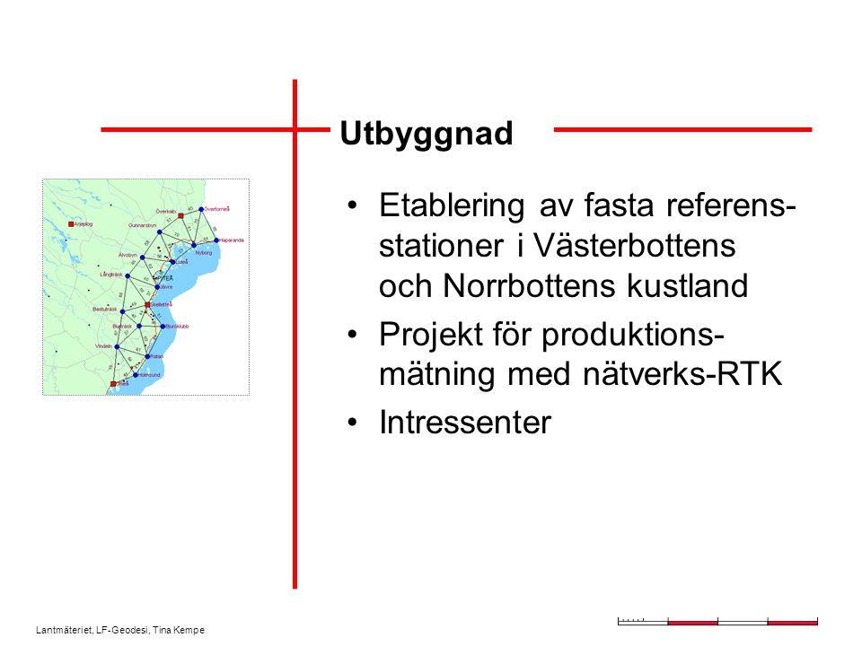 Lantmäteriet, LF-Geodesi, Tina Kempe Utbyggnad Etablering av fasta referens- stationer i Västerbottens och Norrbottens kustland Projekt för produktion