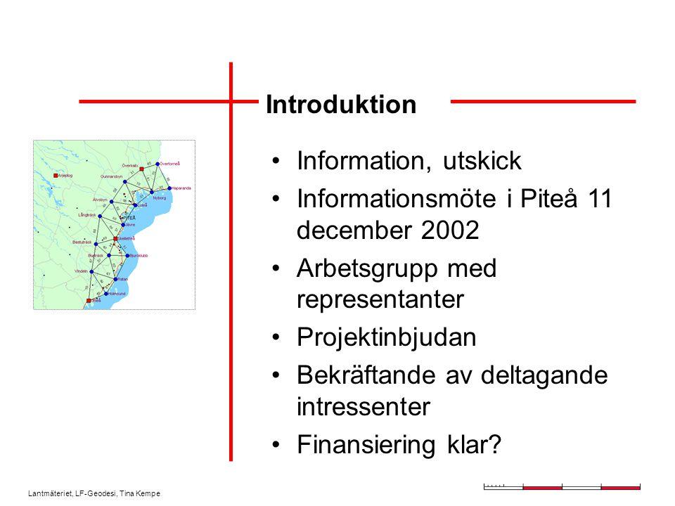 Lantmäteriet, LF-Geodesi, Tina Kempe Introduktion Information, utskick Informationsmöte i Piteå 11 december 2002 Arbetsgrupp med representanter Projek