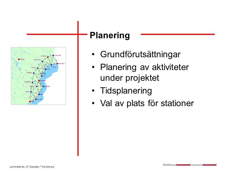 Lantmäteriet, LF-Geodesi, Tina Kempe Planering Grundförutsättningar Planering av aktiviteter under projektet Tidsplanering Val av plats för stationer